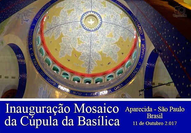 Inauguração do Mosaico da Cúpula da Basílica de Nossa Senhora Aparecida